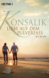 Liebe auf dem Pulverfass: Roman
