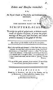 Zelotes and Honestus Reconciled: Or, an Equal Check to Pharisaison and Antinomianism Continued: Being the First Part of the Scripture-scales to Weigh the Gold of Gospel-truth, ... With a Preface, Containing Some Strictures Upon the Three Letters of Richard Hill, ... By a Lover of the Whole Truth as it is in Jesus, Volume 3