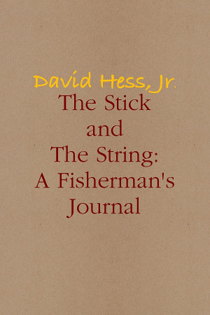 The Stick and The String: A Fisherman's Journal