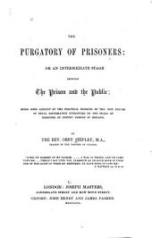 The Purgatory of Prisoners: Or An Intermediate Stage Between the Prison and the Public: Being Some Account of the Practical Working of the New System of Penal Reformation Introduced by the Board of Directors of Convict Prisons in Ireland