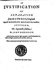 A Justification of Separation from the Church of England. Against Mr. Richard Bernard His Invective, Intiteled; The Separatists Schism: Volume 1