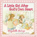 A Little Girl After God s Own Heart Book