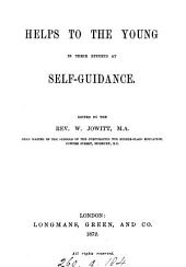Helps to the young in their efforts at self-guidance [by W. Ellis] ed. by W. Jowitt