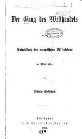 Der Gang des Welthandels und die Entwicklung des europäischen Völkerlebens im Mittelalter
