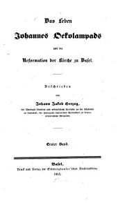 Das Leben Johannes Oekolampads und die Reformation der Kirche zu Basel: Bände 1-2