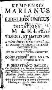 Kempensis Marianus: sive libellus unicus de Imitatione Mariae Virginis et Matris Dei...