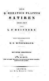Des Q. Horatius Flaccus Satiren erklärt von L. F. Heindorf. Neu bearbeitet von E. F. Wüstemann. Mit einer Abhandlung von C. G. Zumpt, über das Leben des Horaz und die Zeitfolge seiner Gedichte, namentlich der Satiren