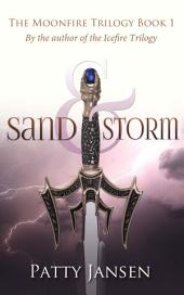 Sand & Storm: Moonfire Trilogy Book 1
