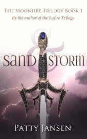 Sand & Storm: Moonfire Trilogy Book 1