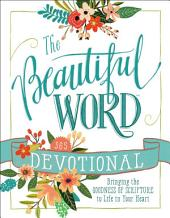 The Beautiful Word Devotional: Bringing the Goodness of Scripture to Life in Your Heart