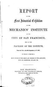 Report of the ... Industrial Exhibition of the Mechanics' Institute of the City of San Francisco: Held at ...