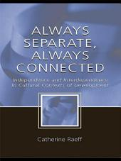 Always Separate, Always Connected: Independence and Interdependence in Cultural Contexts of Development