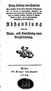 Franz Ludwig von Cancrin Ihro Russich-Kaiserlichen [!] Majestät Collegienrathes ... Abhandlung von der Natur, und Einrichtung einer Bergbelehnung