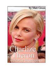 Celebrity Biographies - The Amazing Life Of Charlize Theron - Famous Stars