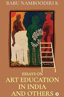 Essays on Art Education in India And Others PDF