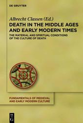 Death in the Middle Ages and Early Modern Times: The Material and Spiritual Conditions of the Culture of Death