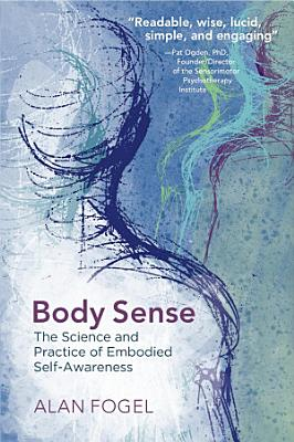 Body Sense  The Science and Practice of Embodied Self Awareness  Norton Series on Interpersonal Neurobiology