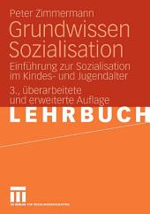 Grundwissen Sozialisation: Einführung zur Sozialisation im Kindes- und Jugendalter, Ausgabe 3