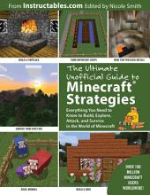 The Ultimate Unofficial Guide to Minecraft¨ Strategies: Everything You Need to Know to Build, Explore, Attack, and Survive in the World of Minecraft