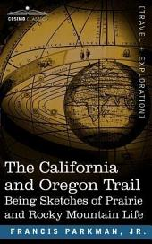 The California and Oregon Trail: Being Sketches of Prairie and Rocky Mountain Life