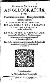 Angelographia; sive, Commentationum disceptationumque physicarum prodromvs problematicvs de angelis sev creatis spiritibvs a corporvm consortio abiunctis ...