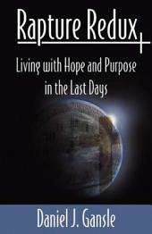 Rapture Redux: Living With Hope and Purpose in the Last Days