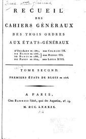 Recueil des cahiers généraux des trois ordres aux États-généraux: d'Orléans en 1560, sous Charles IX.; de Blois en 1576, de Blois en 1588, sous Henri III.; de Paris en 1614, sous Louis XIII ...