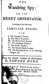 The Wandring Spy: Or, The Merry Observator ...: Being the Fourth Volume of Miscellanies by Edward Ward