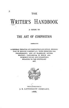 The Writer s Handbook  a Guide to the Art of Composition  Embracing a General Treatise on Composition and Style PDF