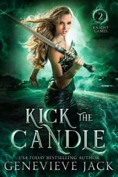 Kick the Candle: Knight Games Book 2 (Paranormal Romance Series)