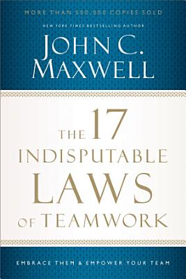 The 17 Indisputable Laws of Teamwork PDF