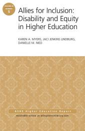 Allies for Inclusion: Disability and Equity in Higher Education: ASHE Volume 39, Number 5