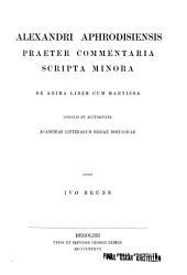 Alexandri Aphrodisiensis praeter commentaria scripta minora: Quaestiones - De fato - De mixtione