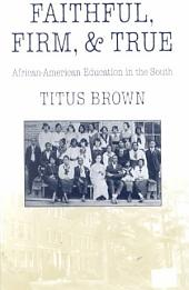 Faithful, Firm, and True: African American Education in the South
