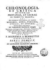 Chronologia, et critica historiae profanae, et sacrae in tomos 6. tributa. Ubi de veterum populorum, et urbium mensibus, annis, periodis, cyclis, et epochis. Miscellanea item multa de variarum gentium ... Auctore f. Hieremia a Bennettis ... Pars 1. Tomus 1. (-6.) pro adparatu ad lectionem sacrorum librorum: Pars 1. tomus 5, Volume 5