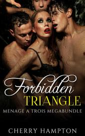 Forbidden Triangle: Menage a Trois Megabundle: new adult first time bisexual bicurious college erotica collection