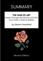 Summary of the War of Art: Break Through the Blocks and Win Your Inner Creative Battles by Steven Pressfield