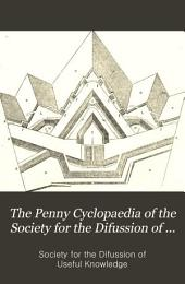 The Penny Cyclopaedia of the Society for the Diffussion of Useful Knowledge: Volume 10