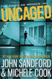 Uncaged (The Singular Menace, 1)