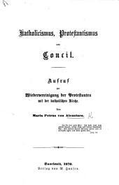 Katholicismus, Protestantismus und Concil. Aufruf zur Wiedervereinigung der Protestanten mit der Katholischen Kirche