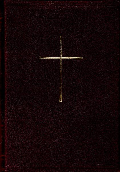 The Book Of Common Prayer And The Administration Of The Sacraments And Other Rites And Ceremonies Of The Church