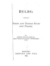 Bulbs: A Treatise on Hardy and Tender Bulbs and Tubers