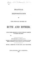Practical Expositions of the whole books of Ruth and Esther  with the text   with three Sermons on the duties of parents to their children  By George Lawson     With a memoir of his life and writings  by H  Belfrage   PDF