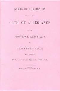 Names of Foreigners who Took the Oath of Allegiance to the Province and State of Pennsylvania  1727 1775  with the Foreign Arrivals  1786 1808 PDF