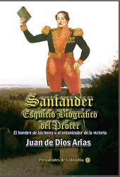 Santander, esquicio biográfico del prócer: El hombre de las leyes y el organizador de la victoria