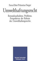 Umwelthaftungsrecht: Bestandsaufnahme, Probleme, Perspektiven der Reform des Umwelthaftungsrechts