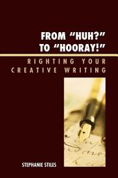 From 'Huh?' to 'Hurray!': Righting Your Creative Writing