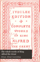 The Whole Works of King Alfred the Great PDF