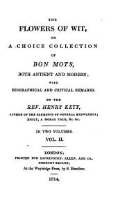 The flowers of wit, or, A choice collection of bon mots, both antient and modern, with biographical and critical remarks: Volume 2