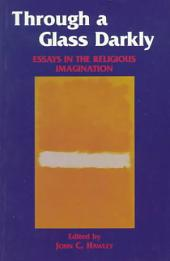 Through a Glass Darkly: Essays in the Religious Imagination